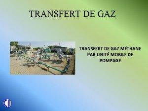 TRANSFERT DE GAZ MTHANE PAR UNIT MOBILE DE