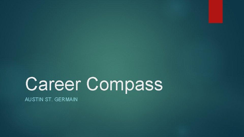 Career Compass AUSTIN ST GERMAIN My Career Compass