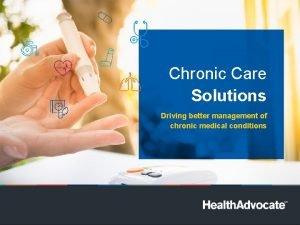 Chronic Care Solutions Driving better management of chronic