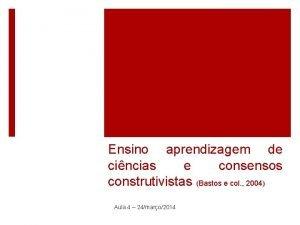 Ensino aprendizagem de cincias e consensos construtivistas Bastos