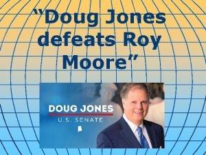 Doug Jones defeats Roy Moore Democrat Doug Jones