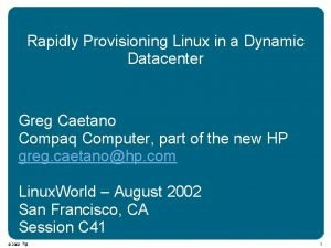 Rapidly Provisioning Linux in a Dynamic Datacenter Greg