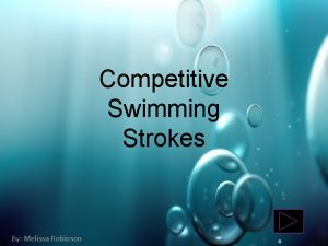 Competitive Swimming Strokes By Melissa Robinson Competitive Swimming