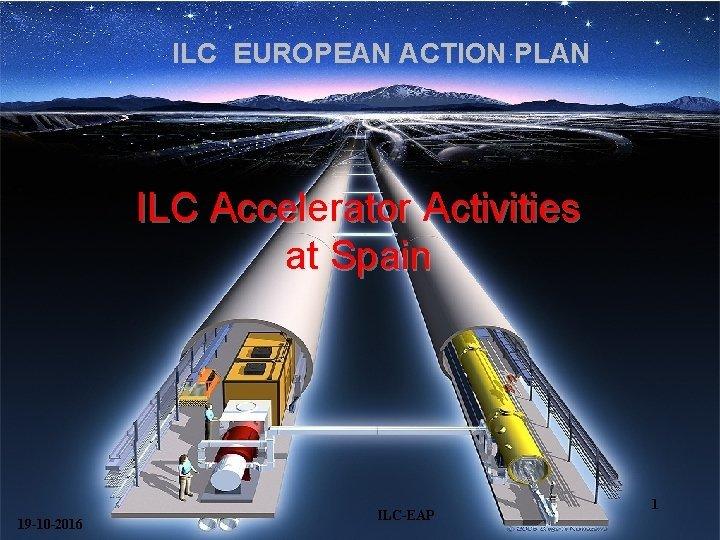 ILC EUROPEAN ACTION PLAN ILC Accelerator Activities at