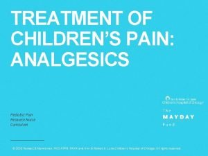 TREATMENT OF CHILDRENS PAIN ANALGESICS Pediatric Pain Resource