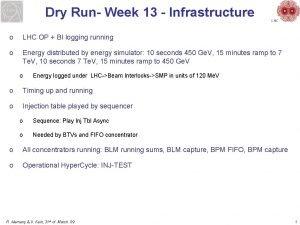Dry Run Week 13 Infrastructure LHC o LHC