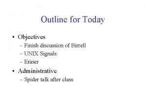 Outline for Today Objectives Finish discussion of Birrell