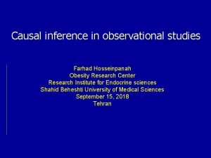 Causal inference in observational studies Farhad Hosseinpanah Obesity