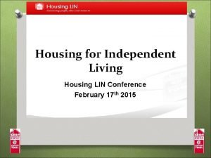 Housing for Independent Living Housing LIN Conference February
