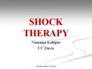SHOCK THERAPY Nemanja Kaloper UC Davis Nemanja Kaloper