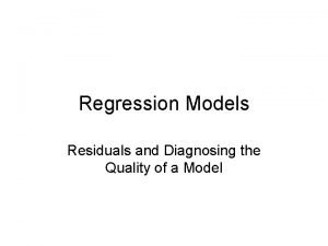 Regression Models Residuals and Diagnosing the Quality of