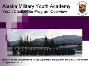 Alaska Military Youth Academy Youth Challe NGe Program
