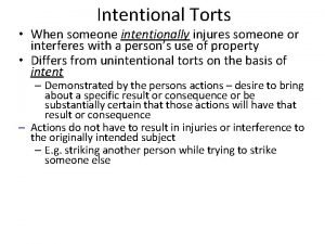 Intentional Torts When someone intentionally injures someone or
