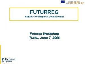 FUTURREG Futures for Regional Development Futures Workshop Turku
