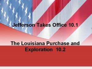 Jefferson Takes Office 10 1 The Louisiana Purchase