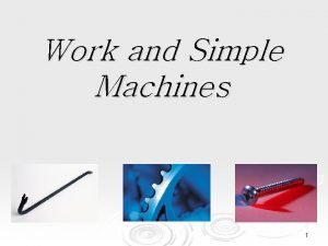 Work and Simple Machines 1 What is work