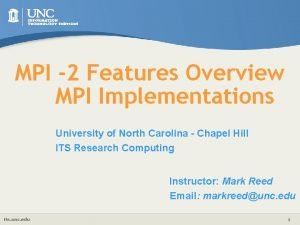 MPI 2 Features Overview MPI Implementations University of