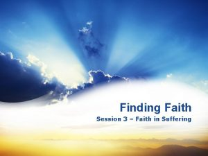 Finding Faith Session 3 Faith in Suffering 1