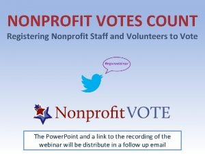 NONPROFIT VOTES COUNT Registering Nonprofit Staff and Volunteers