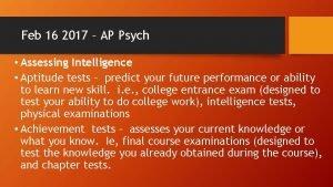 Feb 16 2017 AP Psych Assessing Intelligence Aptitude