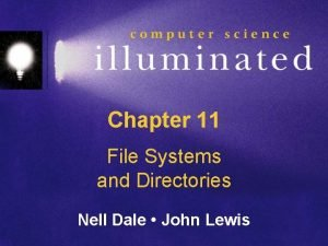 Chapter 11 File Systems and Directories Nell Dale