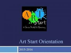 Art Start Orientation 2015 2016 Art Start Chairs