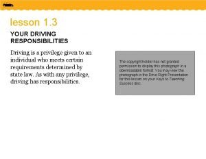 lesson 1 3 YOUR DRIVING RESPONSIBILITIES Driving is