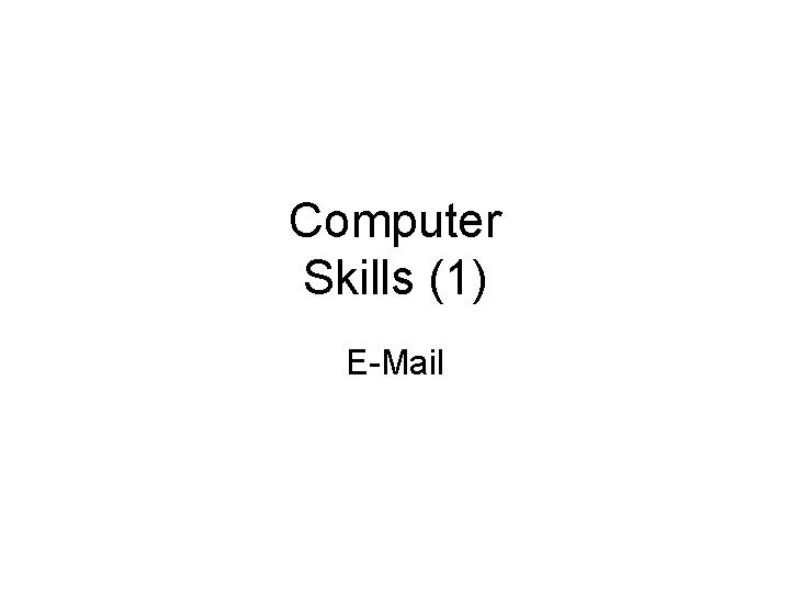 Computer Skills 1 EMail Email Electronic Mail Email
