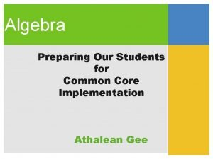 Algebra Preparing Our Students for Common Core Implementation