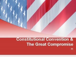 Constitutional Convention The Great Compromise M Articles of