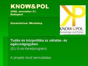 KNOWPOL 2008 november 21 Budapest Szeminrium Workshop Tuds