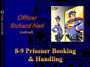 Officer Richard Neil retired 8 9 Prisoner Booking