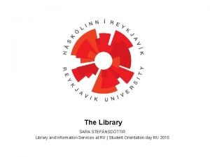 The Library SARA STEFNSDTTIR Library and Information Services