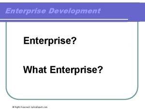 Enterprise Development Enterprise What Enterprise All Rights Reserved