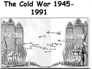 The Cold War 19451991 Cold War The Cold