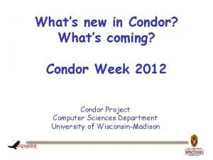 Whats new in Condor Whats coming Condor Week