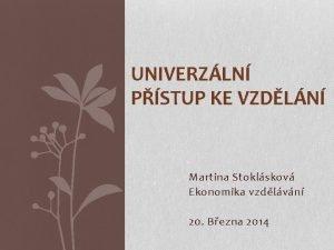UNIVERZLN PSTUP KE VZDLN Martina Stoklskov Ekonomika vzdlvn