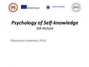 Psychology of Selfknowledge 5 th lecture Olexandra Loshenko