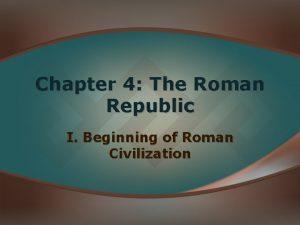 Chapter 4 The Roman Republic I Beginning of