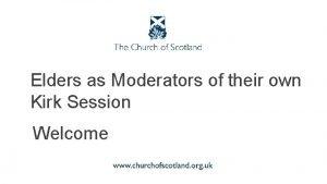 Elders as Moderators of their own Kirk Session