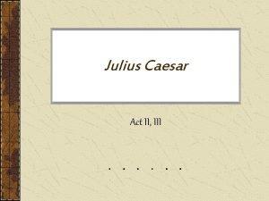 Julius Caesar Act II III Lets RecapIambic Pentameter