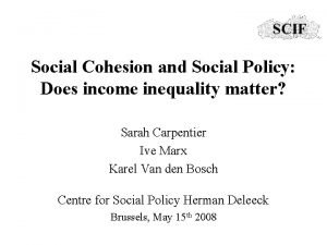 Social Cohesion and Social Policy Does income inequality