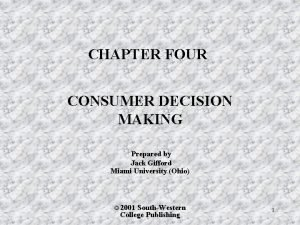 CHAPTER FOUR CONSUMER DECISION MAKING Prepared by Jack