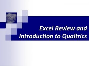 Excel Review and Introduction to Qualtrics Excel Review
