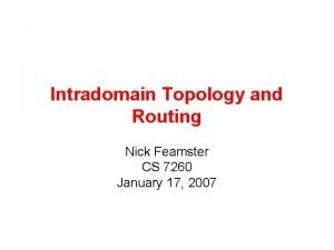 Intradomain Topology and Routing Nick Feamster CS 7260