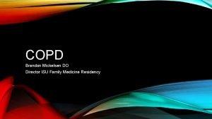 COPD Brandon Mickelsen DO Director ISU Family Medicine