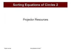 Sorting Equations of Circles 2 Projector Resources Projector