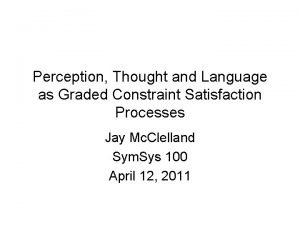 Perception Thought and Language as Graded Constraint Satisfaction