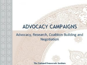 ADVOCACY CAMPAIGNS Advocacy Research Coalition Building and Negotiation