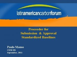 Proceeder for Submission Approval Standardized Baselines Paulo Manso